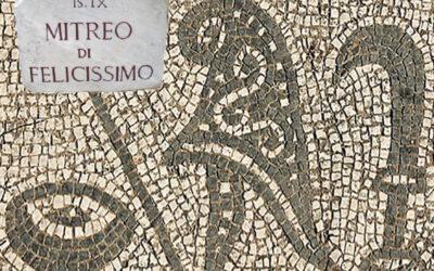 Il Culto di Mitra ad Ostia Antica: il Mitreo di Felicissimo